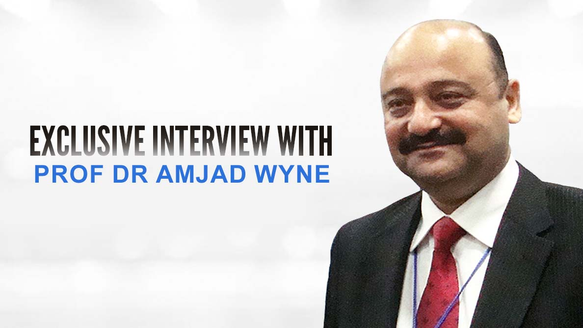 Exclusive Interview with Prof Dr Amjad Wyne